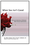 When Sex Isn't Good - Stories & Solutions of Women With Sexual Dysfunction